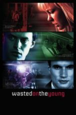 Nonton Movie Wasted on the Young Sub Indo