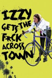 Nonton Online Izzy Gets the Fuck Across Town (2017) Sub Indo