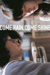 Nonton Online Come Rain Come Shine (2011) Sub Indo